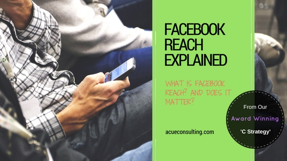 Facebook Reach Explained - a Cue Creative Consulting